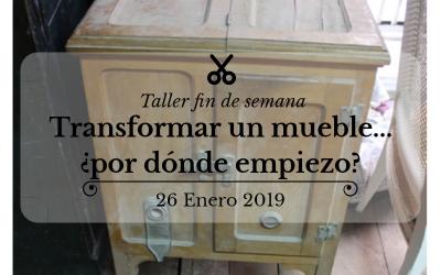 Transformar un mueble…¿ por dónde empiezo? Taller sábado 26 Enero 2019