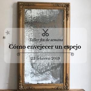 Taller fin de semana: Cómo envejecer un espejo. Sábado 23 febrero 2019